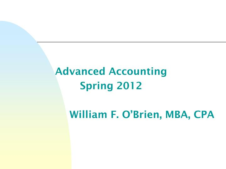 Advanced accounting spring 2012 william f o brien mba cpa