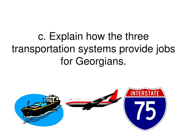 c. Explain how the three transportation systems provide jobs for Georgians.