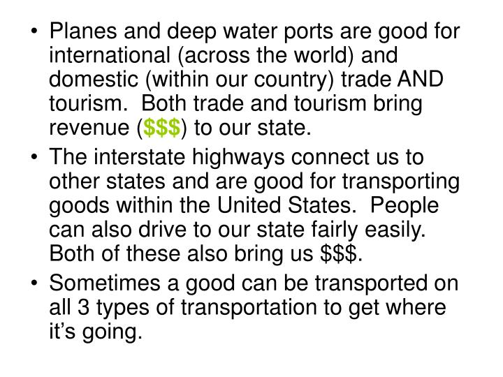 Planes and deep water ports are good for international (across the world) and domestic (within our country) trade AND tourism.  Both trade and tourism bring revenue (