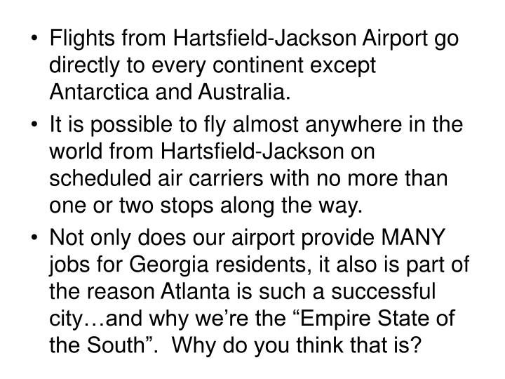 Flights from Hartsfield-Jackson Airport go directly to every continent except Antarctica and Australia.