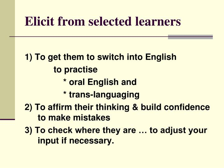 Elicit from selected learners