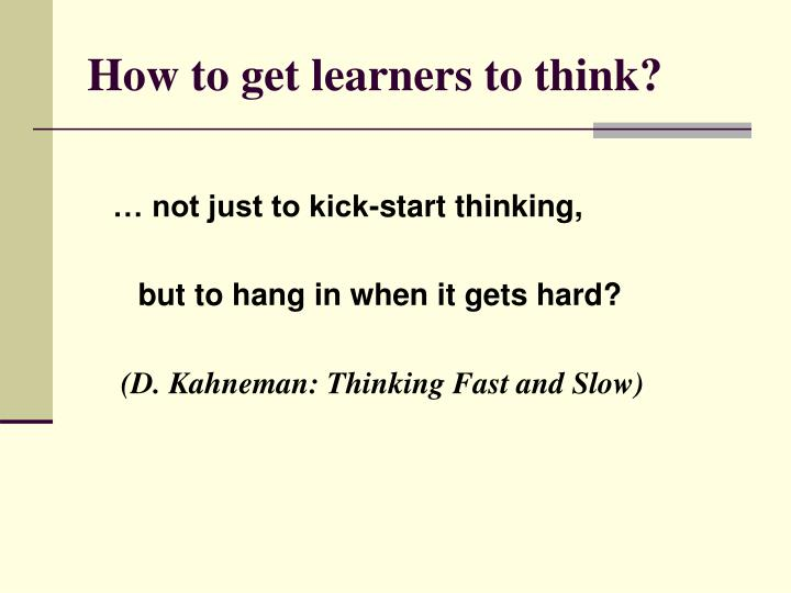 How to get learners to think?