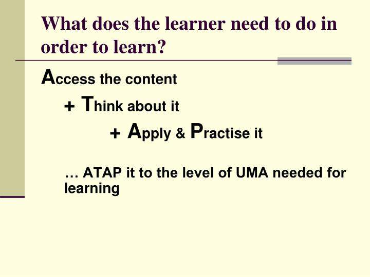 What does the learner need to do in order to learn?