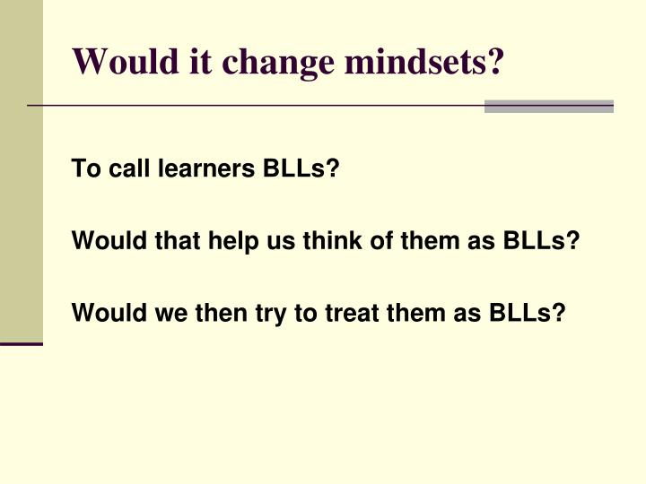 Would it change mindsets?