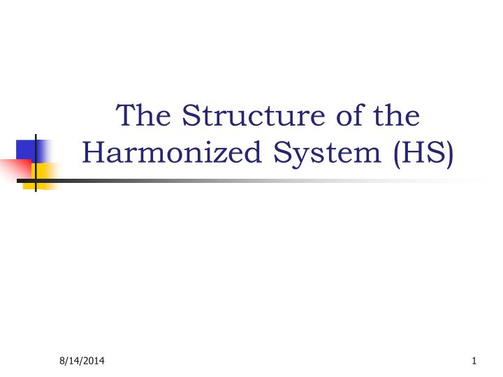 The structure of the harmonized system hs