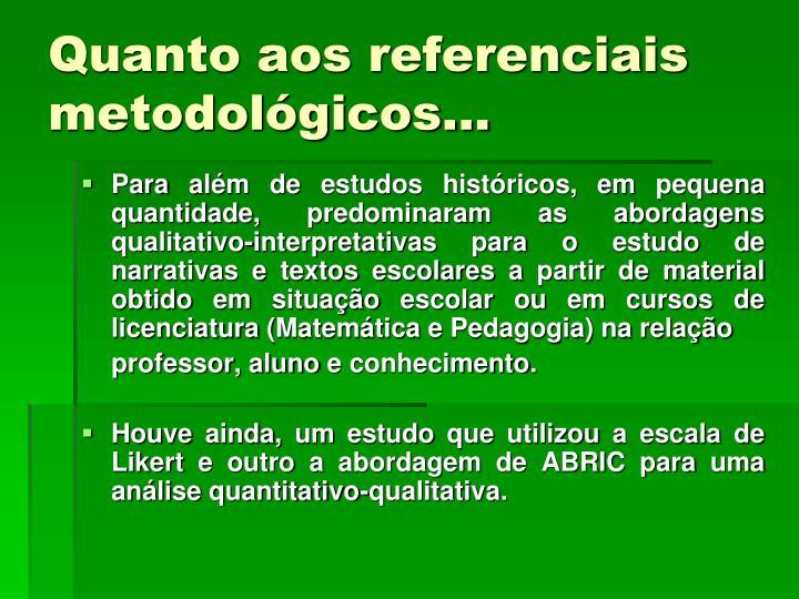 Quanto aos referenciais metodológicos...