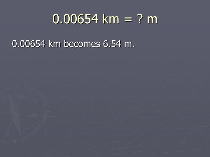 0.00654 km = ? m