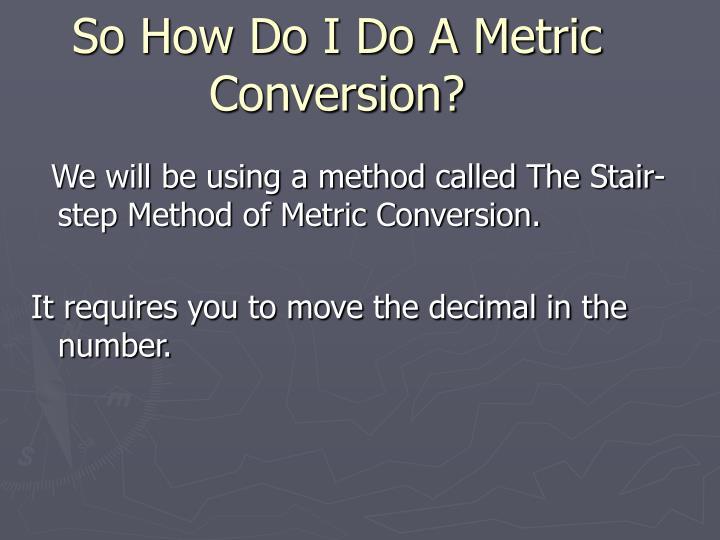So How Do I Do A Metric Conversion?