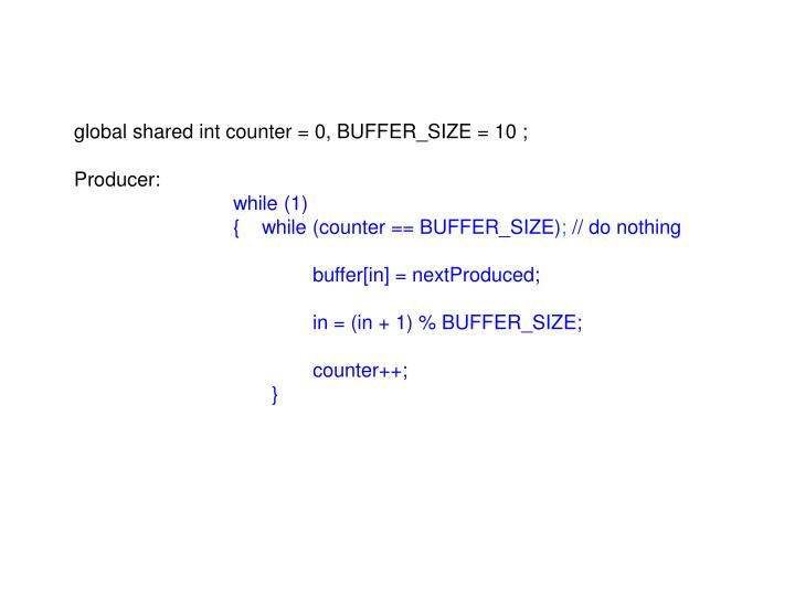 Global shared int counter = 0, BUFFER_SIZE = 10 ;