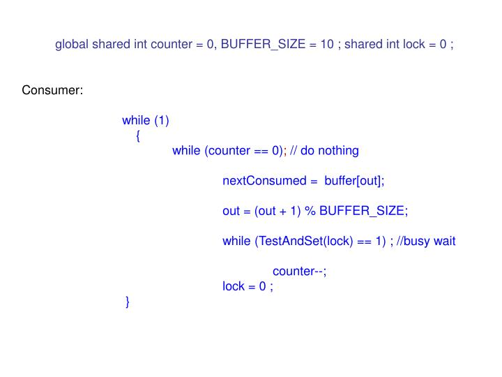 global shared int counter = 0, BUFFER_SIZE = 10 ; shared int lock = 0 ;