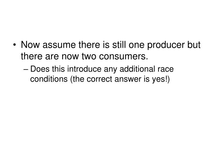 Now assume there is still one producer but there are now two consumers.