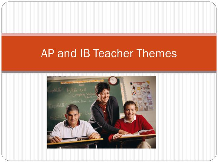 AP and IB Teacher Themes