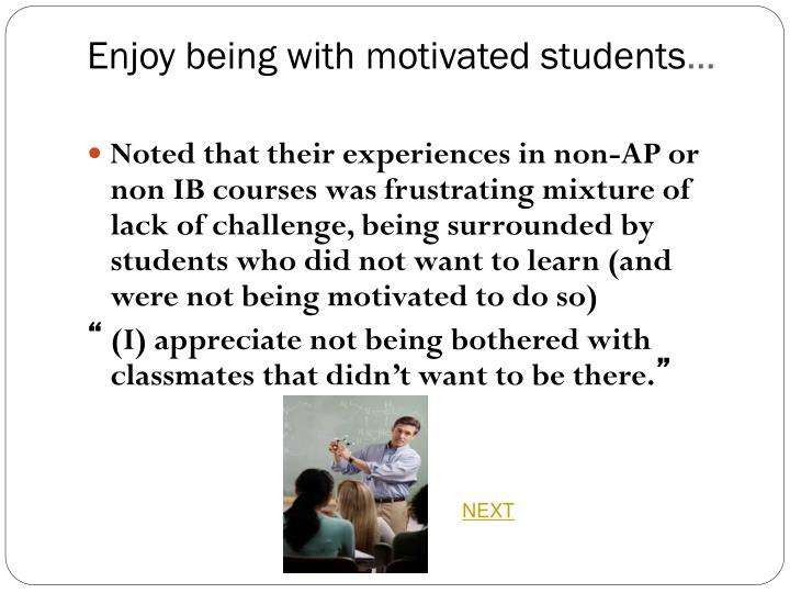 Enjoy being with motivated students
