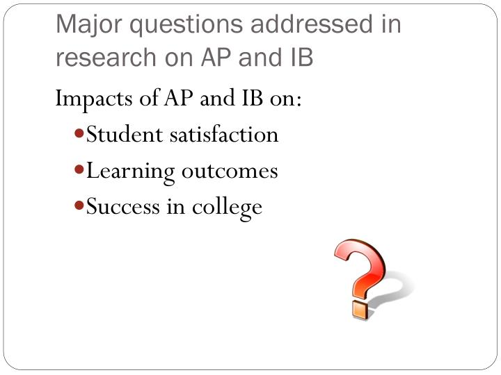 Major questions addressed in research on AP and IB