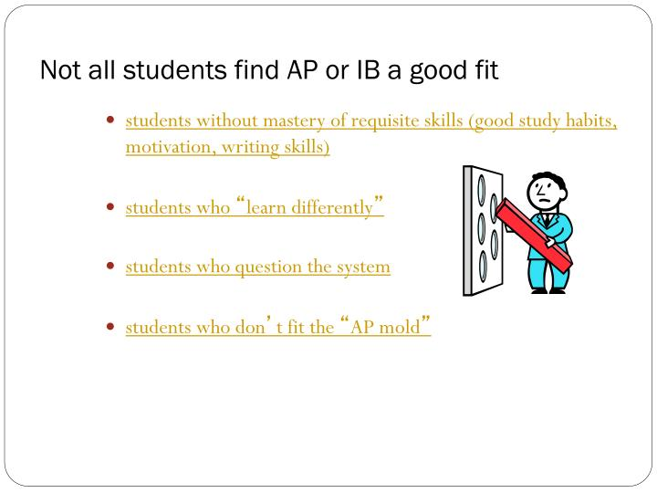 Not all students find AP or IB a good fit