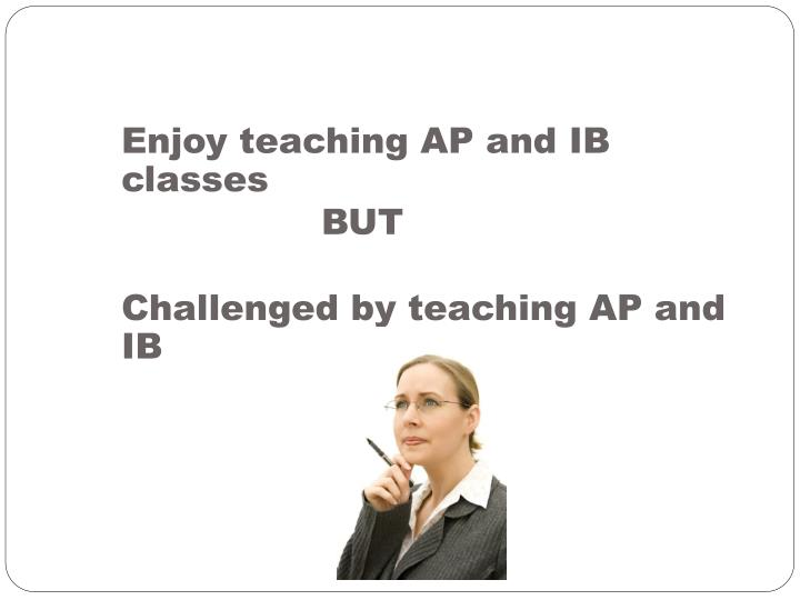 Enjoy teaching AP and IB classes
