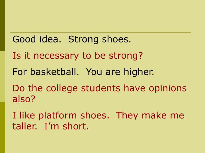 Good idea.  Strong shoes.