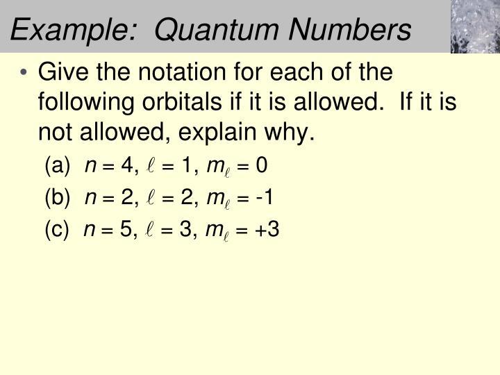Example:  Quantum Numbers