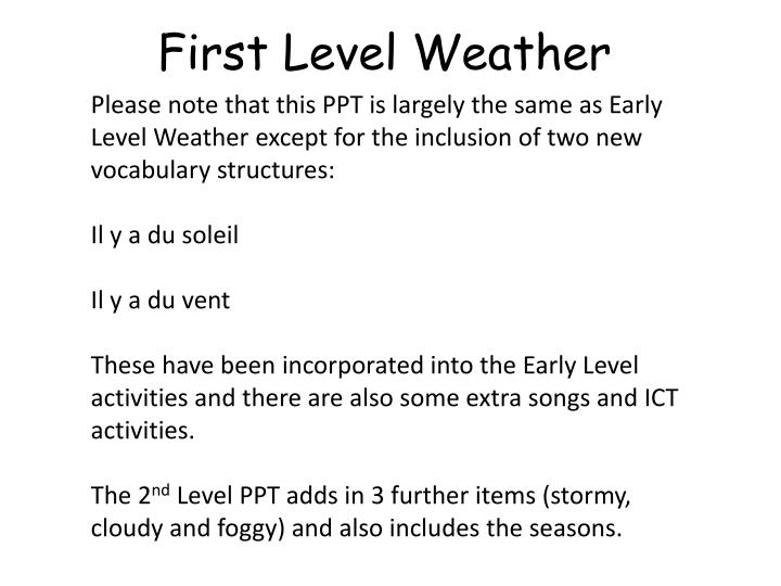 Please note that this PPT is largely the same as Early Level Weather except for the inclusion of two new vocabulary structures: