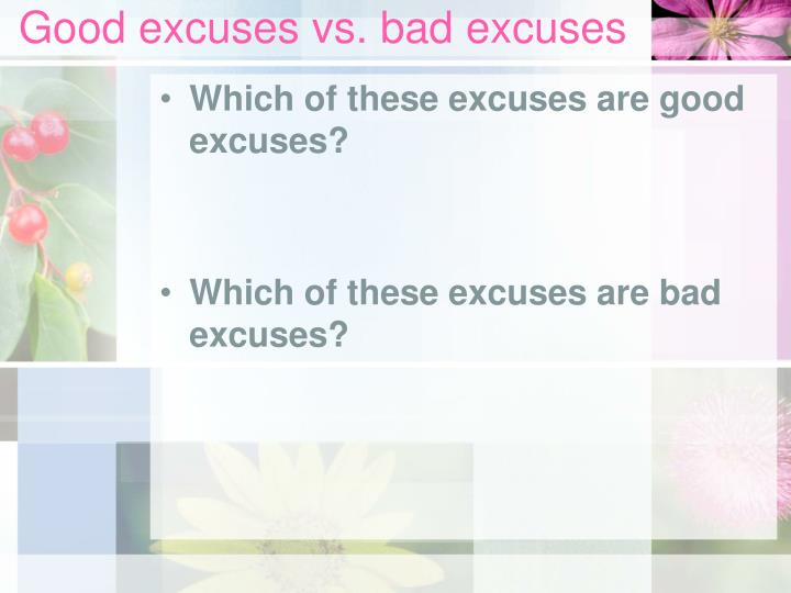 Good excuses vs. bad excuses