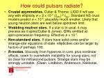 how could pulsars radiate