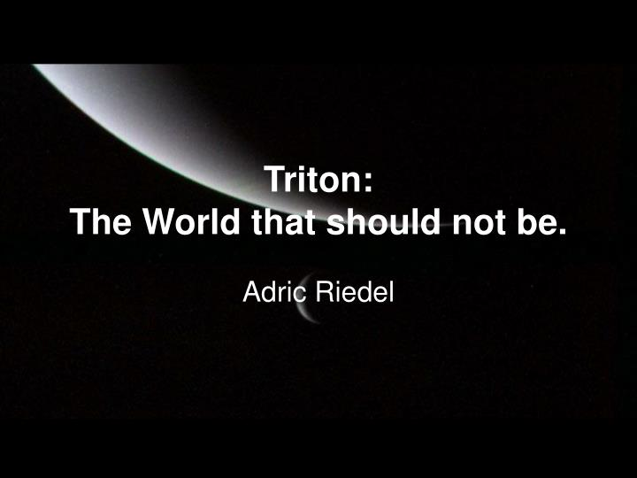 Triton the world that should not be