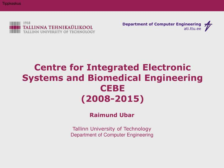 Centre for integrated electronic systems and biomedical engineering cebe 2008 2015