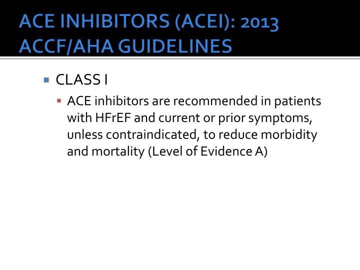 ACE INHIBITORS (ACEI): 2013 ACCF/AHA GUIDELINES