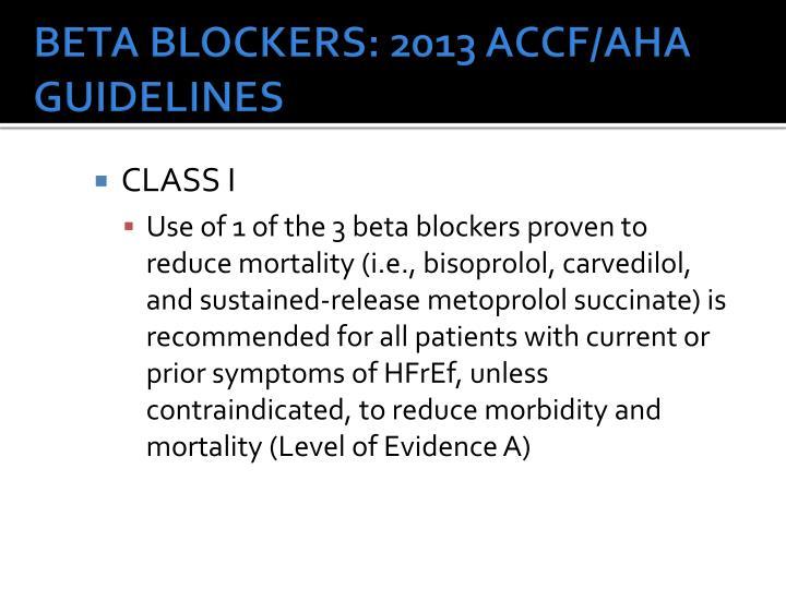 BETA BLOCKERS: 2013 ACCF/AHA GUIDELINES