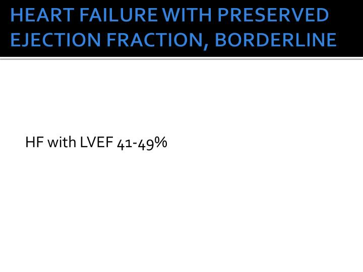 HEART FAILURE WITH PRESERVED EJECTION FRACTION, BORDERLINE