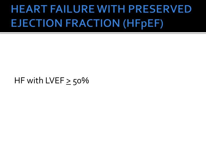 HEART FAILURE WITH PRESERVED EJECTION FRACTION (