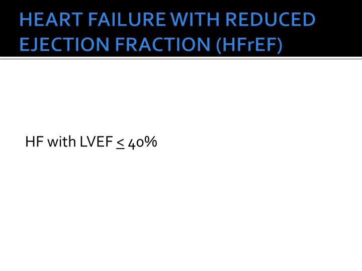 HEART FAILURE WITH REDUCED EJECTION FRACTION (