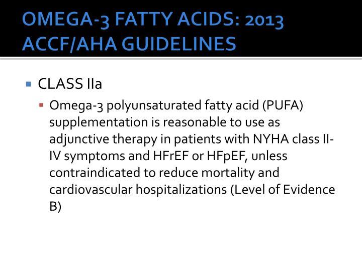 OMEGA-3 FATTY ACIDS: 2013 ACCF/AHA GUIDELINES