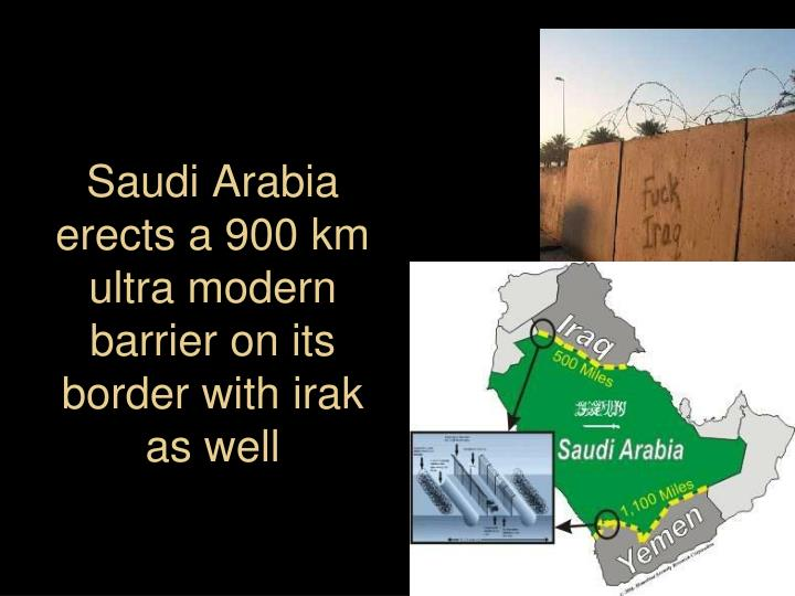 Saudi Arabia  erects a 900 km ultra modern barrier on its border with irak as well