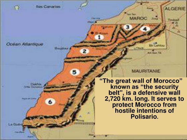 """The great wall of Morocco"" known as ""the security belt"", is a defensive wall 2,720 km. long. ..."