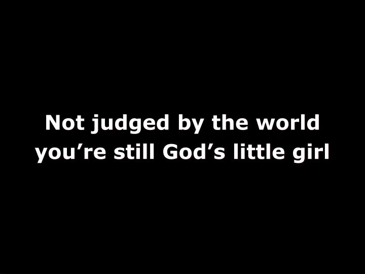 Not judged by the world