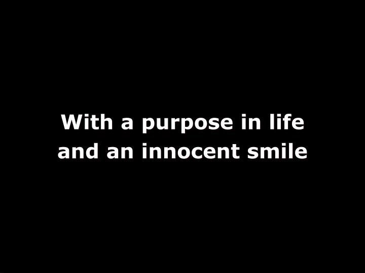 With a purpose in life