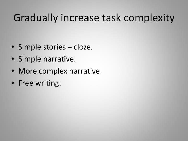 Gradually increase task complexity