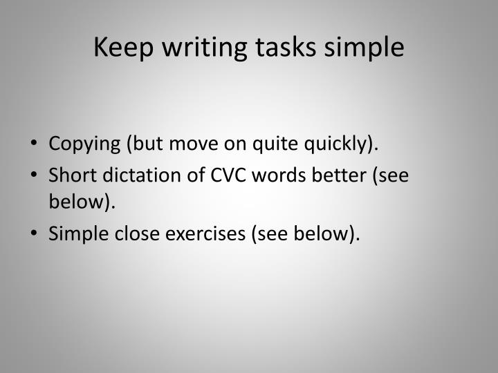 Keep writing tasks simple
