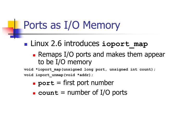 Ports as I/O Memory