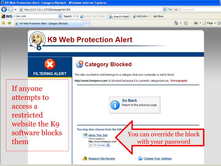 If anyone attempts to access a restricted website the K9 software blocks them