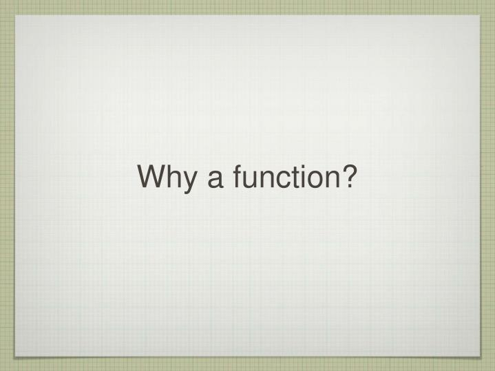 Why a function?