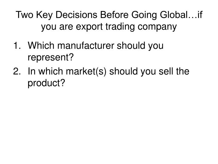 Two Key Decisions Before Going Global…if you are export trading company
