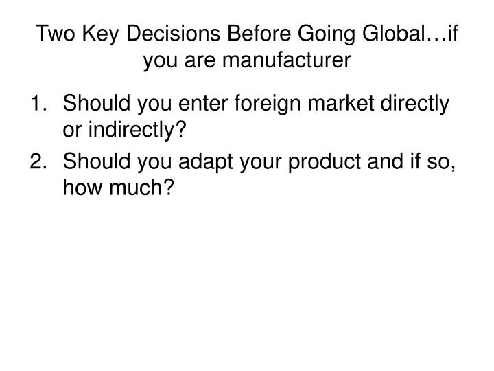 Two Key Decisions Before Going Global…if you are manufacturer