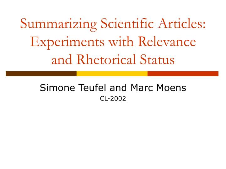 Summarizing Scientific Articles: Experiments with Relevance and Rhetorical Status