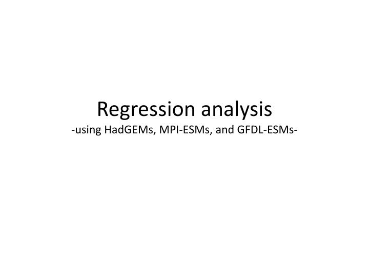 Regression analysis using hadgems mpi esms and gfdl esms