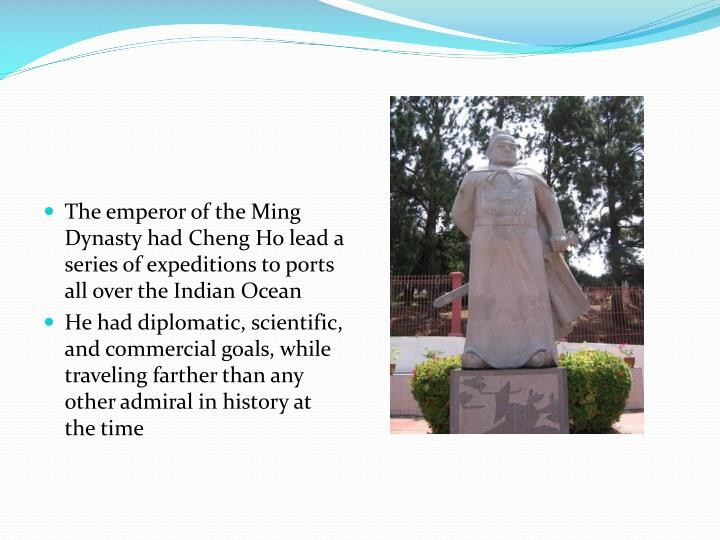 The emperor of the Ming Dynasty had Cheng Ho lead a series of expeditions to ports all over the Indi...