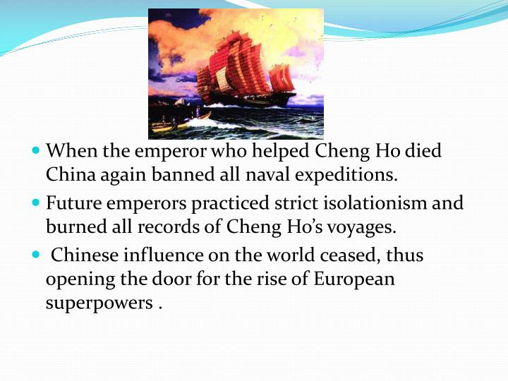 When the emperor who helped Cheng Ho died China again banned all naval expeditions.