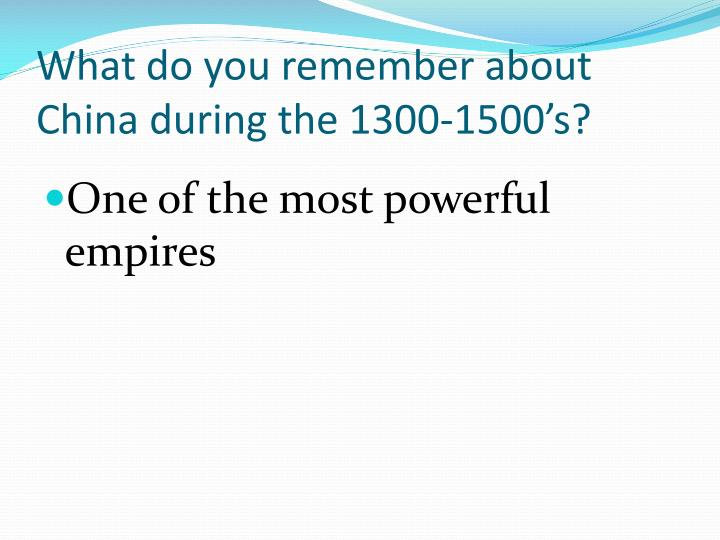 What do you remember about China during the 1300-1500's?