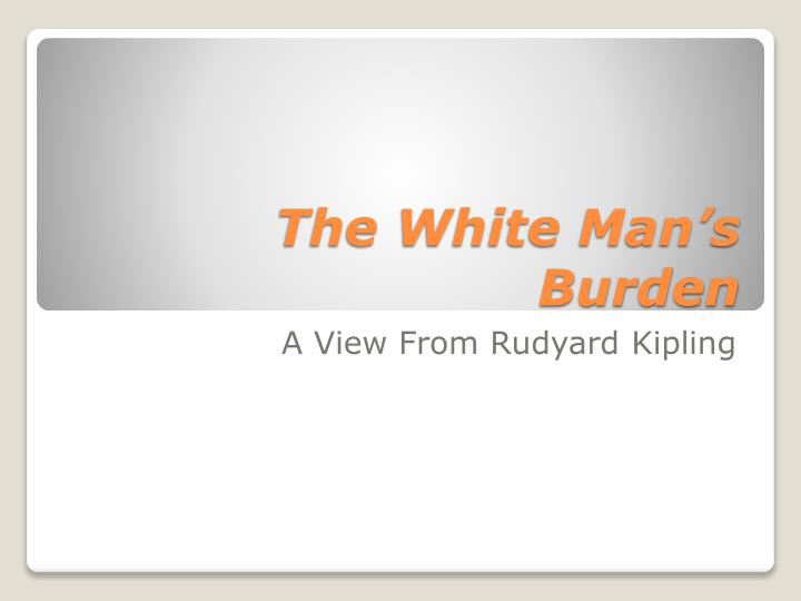 analytical paper of white man s burden